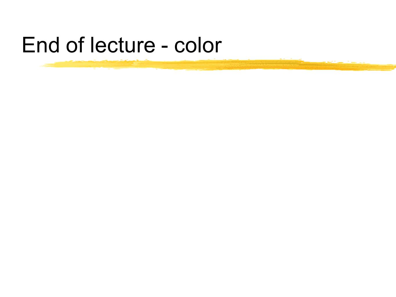 End of lecture - color