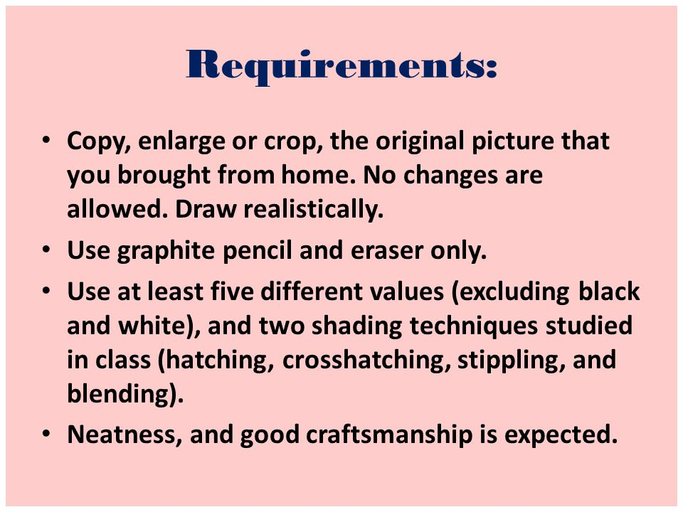 Requirements: Copy, enlarge or crop, the original picture that you brought from home. No changes are allowed. Draw realistically.
