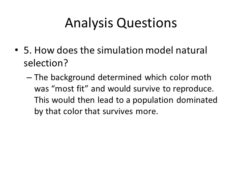 Analysis Questions 5. How does the simulation model natural selection
