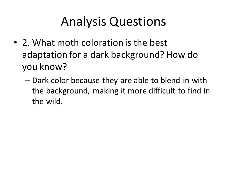 Analysis Questions 2. What moth coloration is the best adaptation for a dark background How do you know