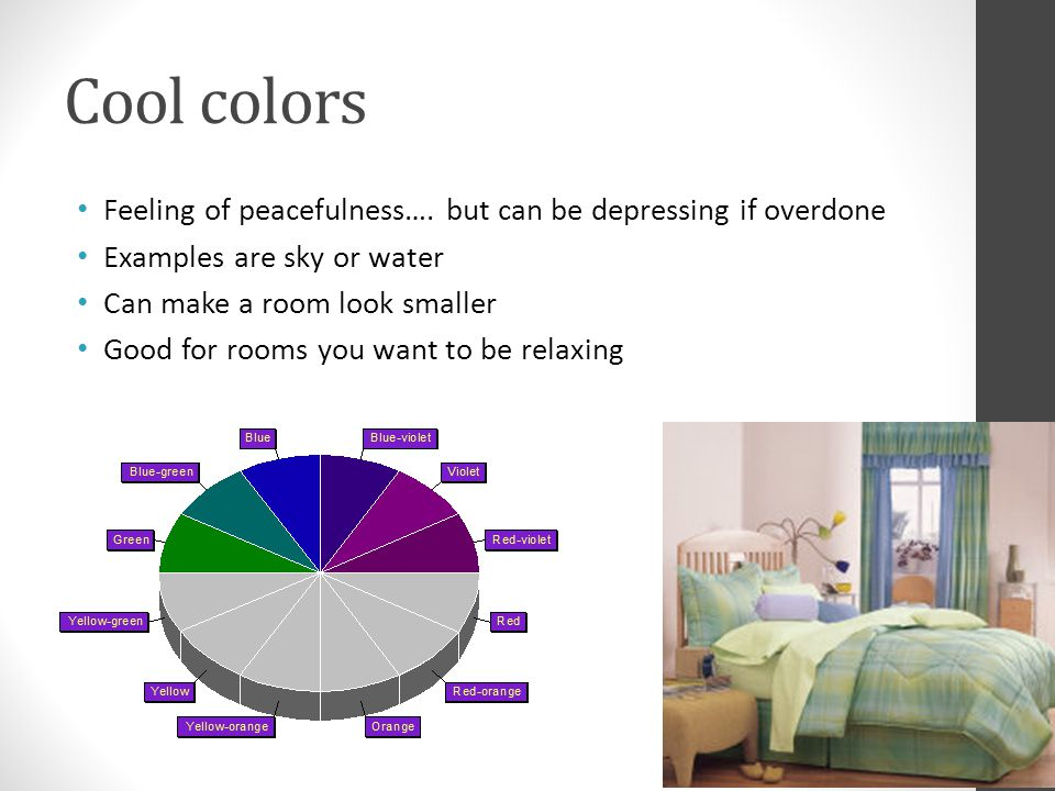 Cool colors Feeling of peacefulness…. but can be depressing if overdone. Examples are sky or water.
