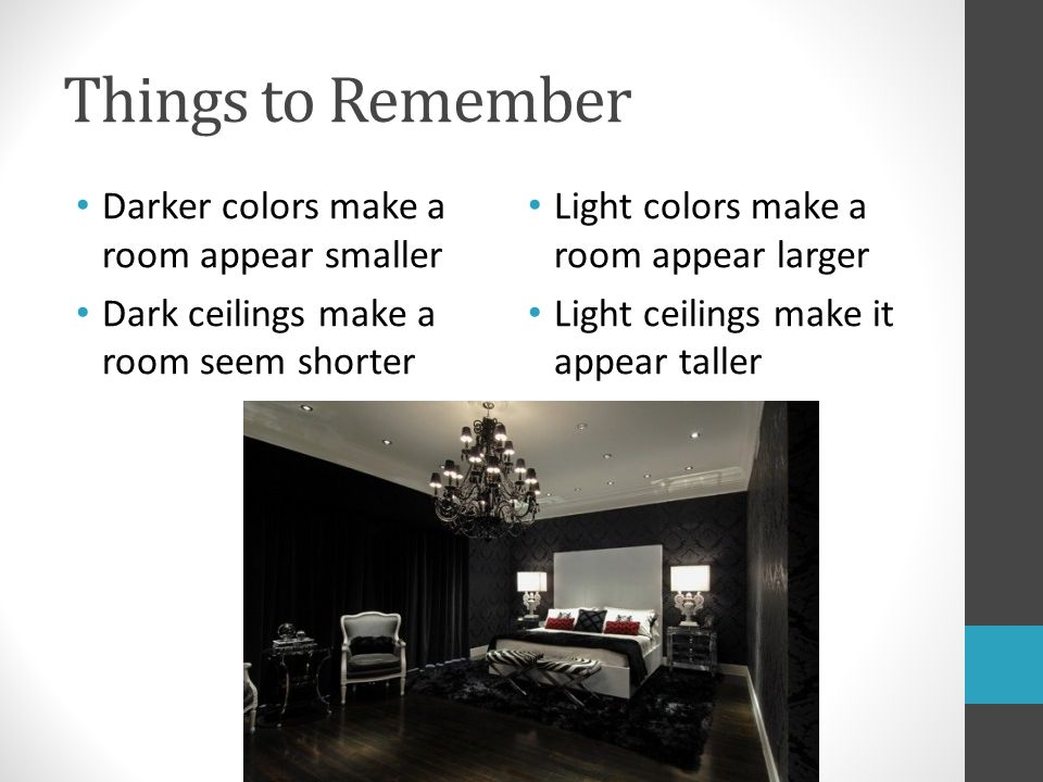 Things to Remember Darker colors make a room appear smaller