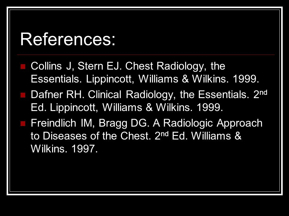 References: Collins J, Stern EJ. Chest Radiology, the Essentials. Lippincott, Williams & Wilkins. 1999.