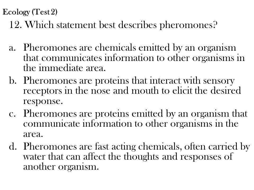 12. Which statement best describes pheromones