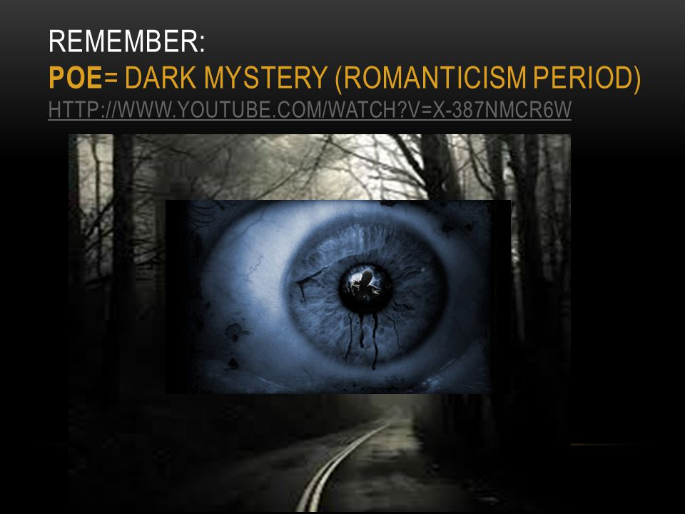 Remember: Poe= dark mystery (RomaNticism Period) http://www. youtube