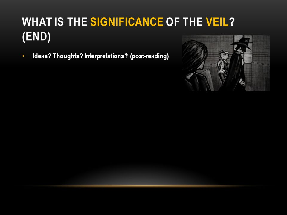 What is the SIGNIFICANCE of the VEIL (end)