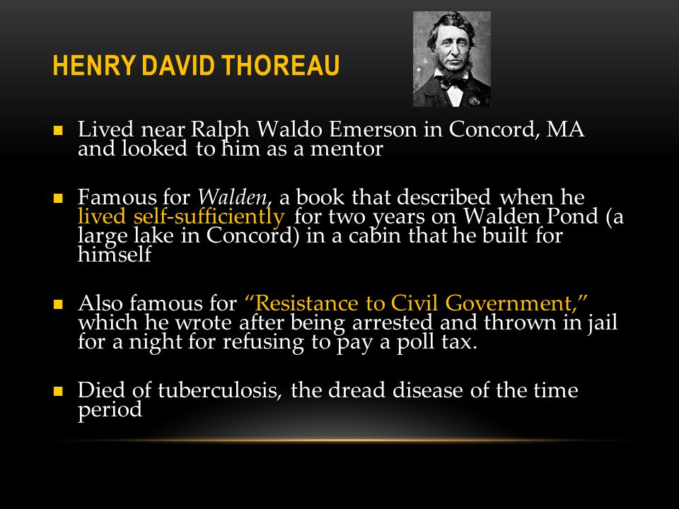 Henry David ThoreAU Lived near Ralph Waldo Emerson in Concord, MA and looked to him as a mentor.