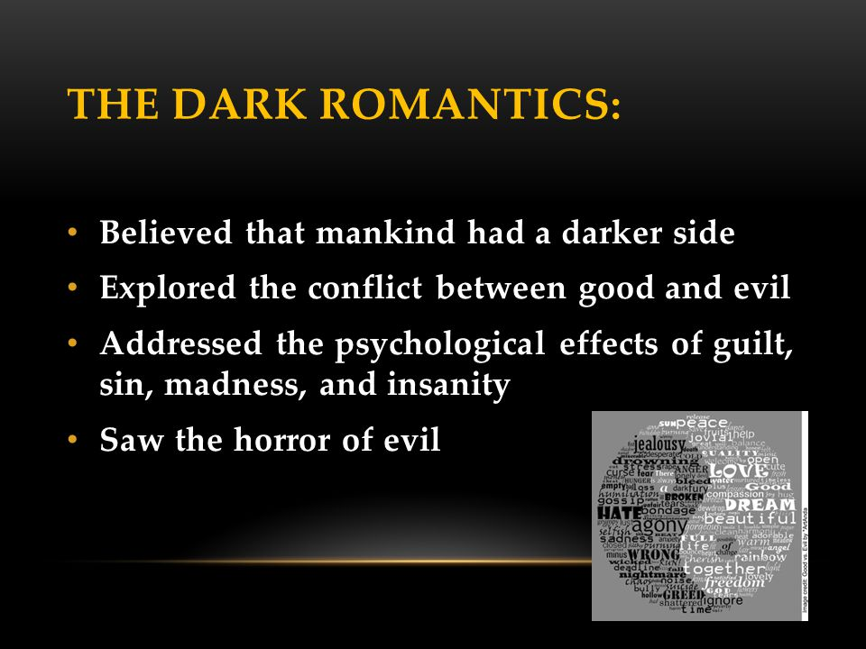 The Dark Romantics: Believed that mankind had a darker side