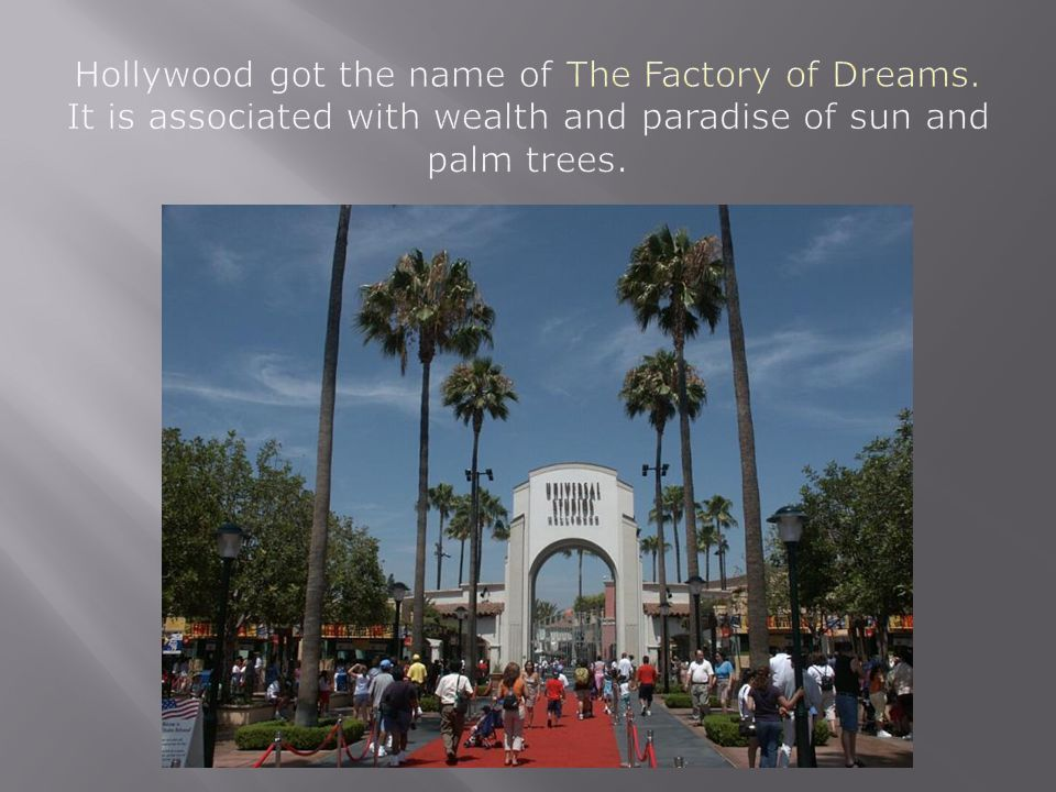 Hollywood got the name of The Factory of Dreams