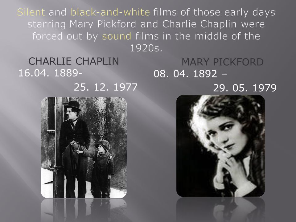 Silent and black-and-white films of those early days starring Mary Pickford and Charlie Chaplin were forced out by sound films in the middle of the 1920s.
