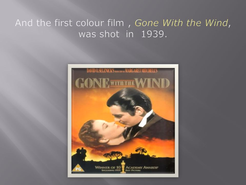 And the first colour film , Gone With the Wind, was shot in 1939.