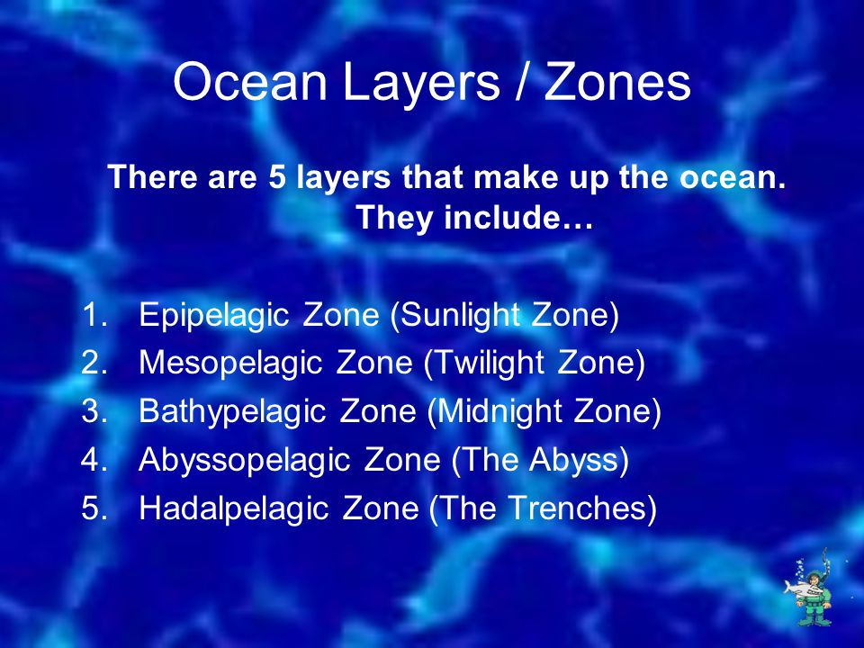 There are 5 layers that make up the ocean. They include…