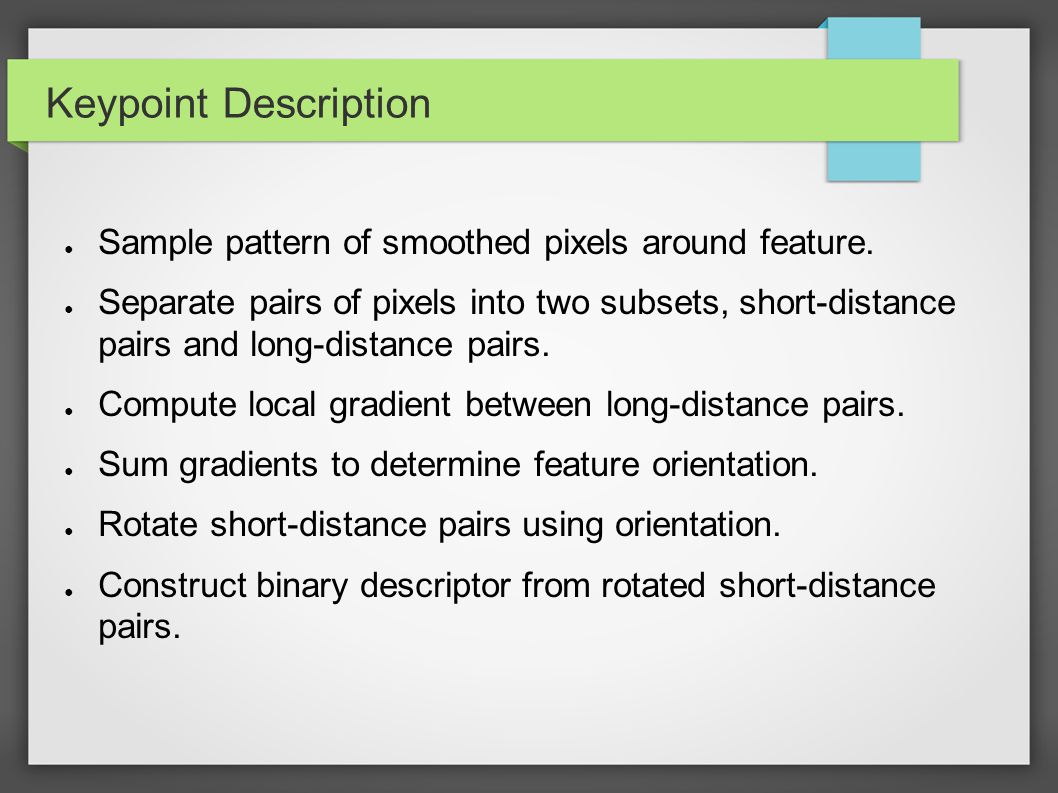 Keypoint Description Sample pattern of smoothed pixels around feature.