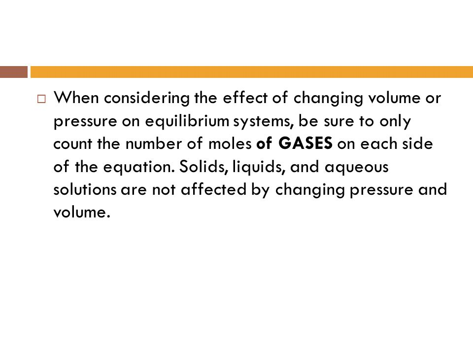 When considering the effect of changing volume or pressure on equilibrium systems, be sure to only count the number of moles of GASES on each side of the equation.