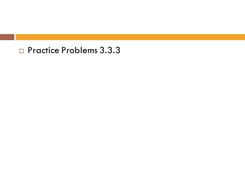 Practice Problems 3.3.3