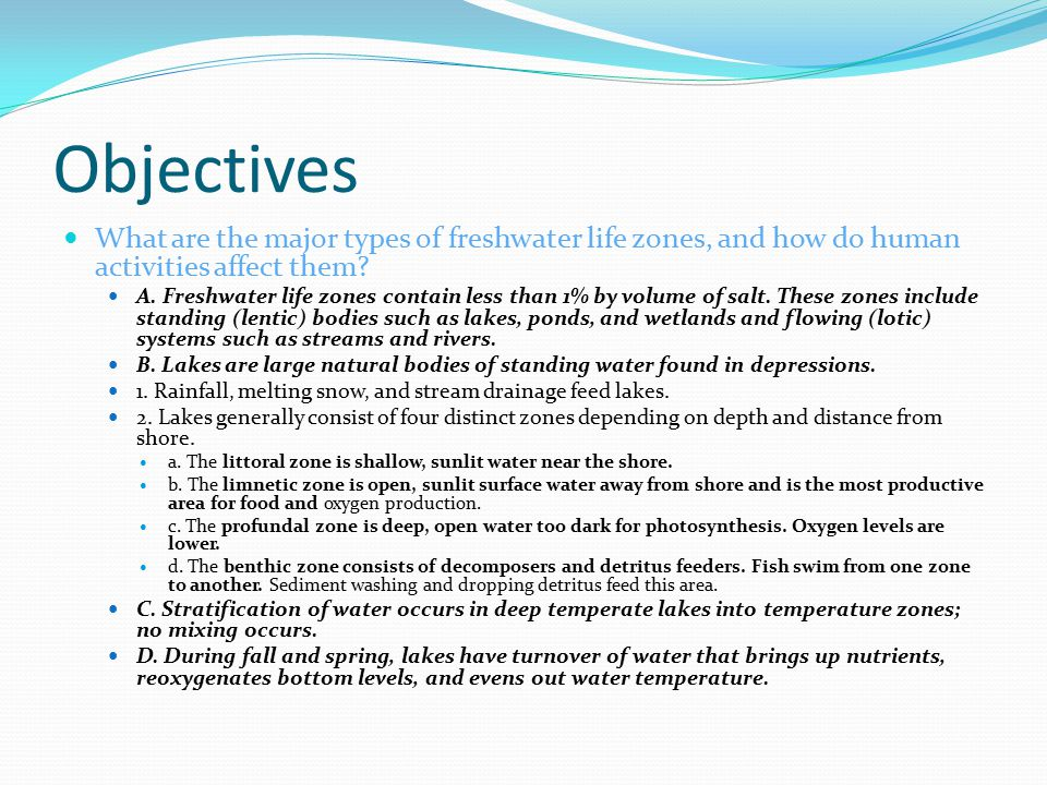 Objectives What are the major types of freshwater life zones, and how do human activities affect them