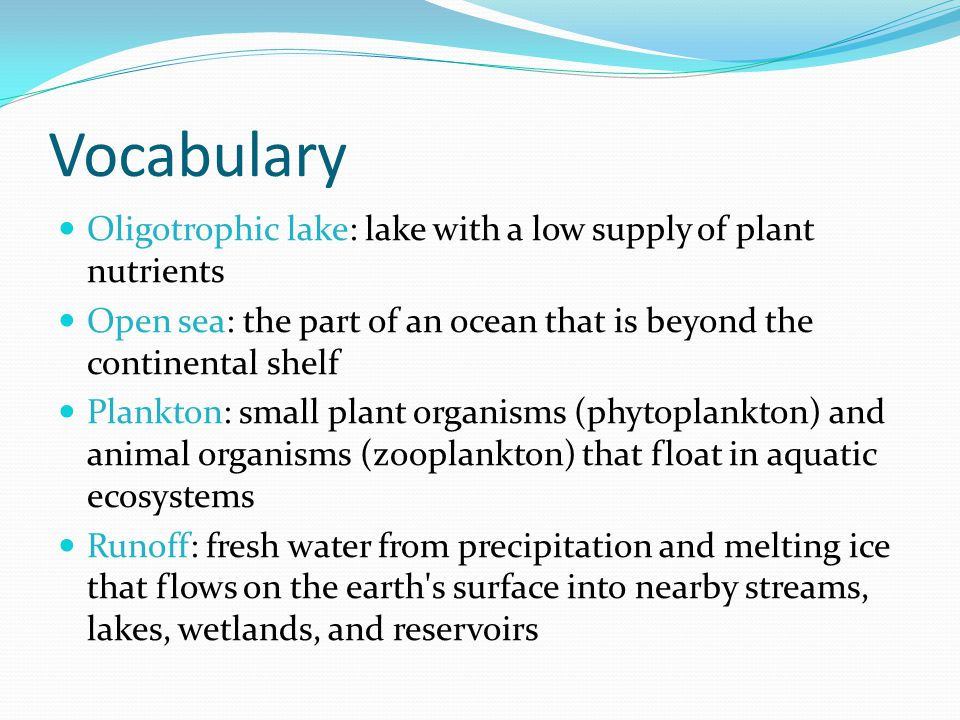 Vocabulary Oligotrophic lake: lake with a low supply of plant nutrients. Open sea: the part of an ocean that is beyond the continental shelf.