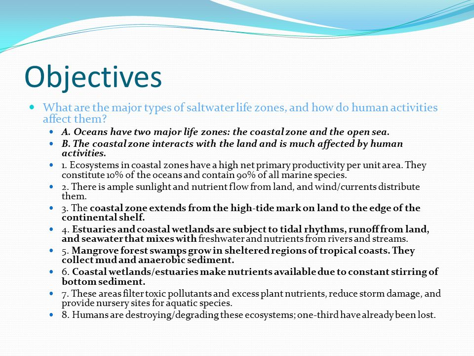 Objectives What are the major types of saltwater life zones, and how do human activities affect them