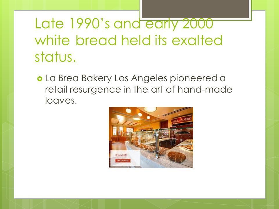 Late 1990's and early 2000 white bread held its exalted status.