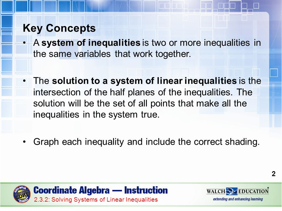 Key Concepts A system of inequalities is two or more inequalities in the same variables that work together.