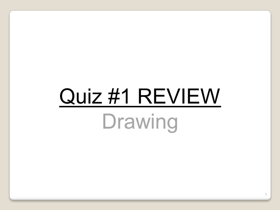 Quiz #1- Review Quiz #1 REVIEW Drawing Drawing