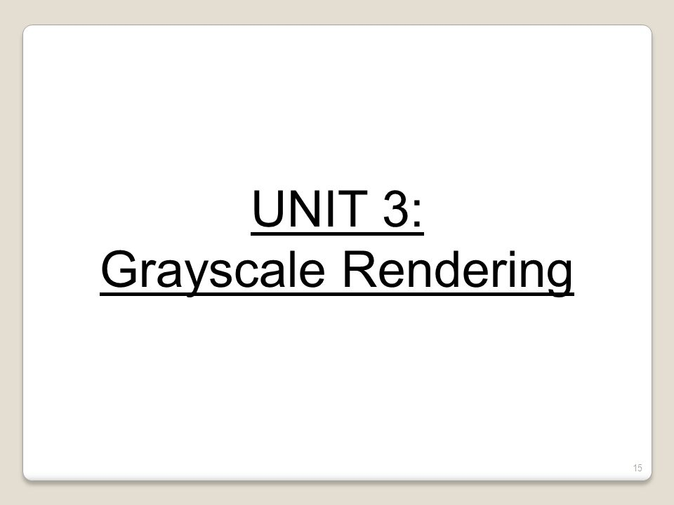 Quiz #1- Review UNIT 3: Grayscale Rendering Drawing