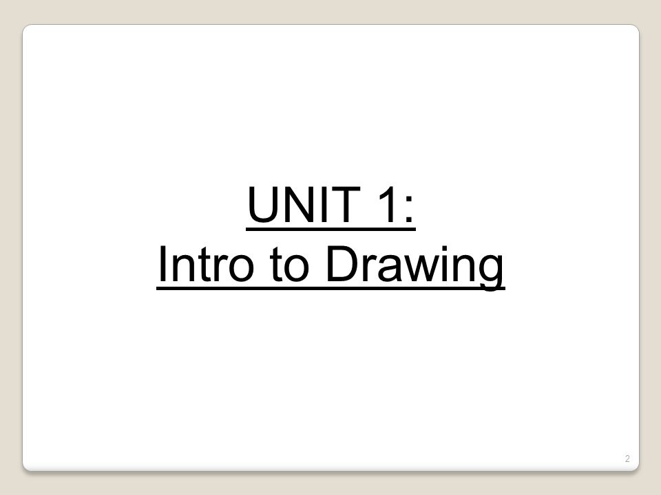 Quiz #1- Review UNIT 1: Intro to Drawing Drawing