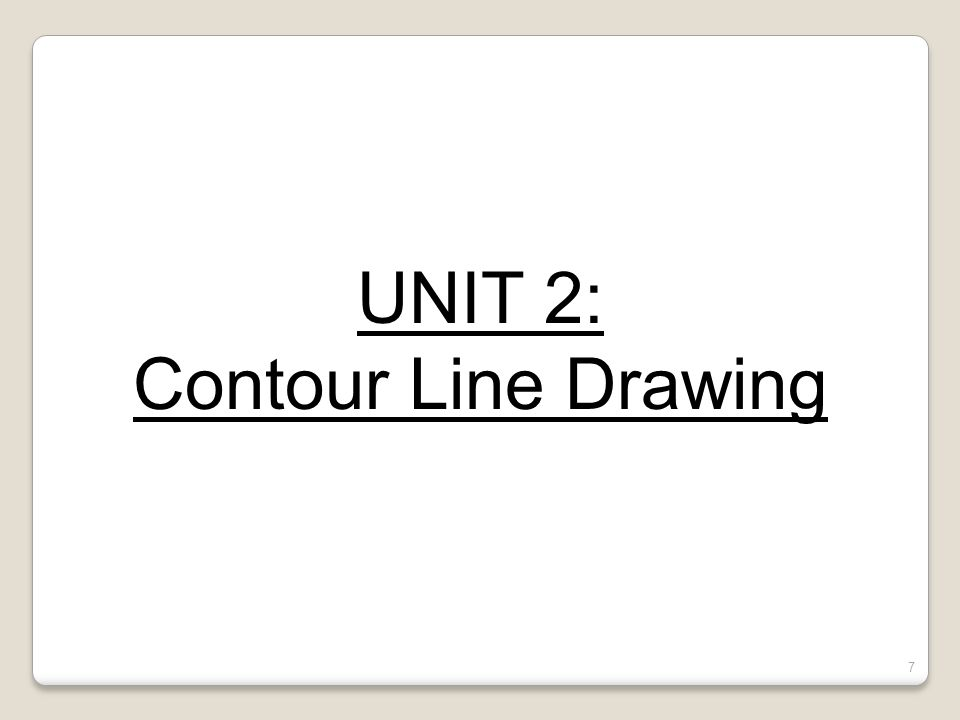 Quiz #1- Review UNIT 2: Contour Line Drawing Drawing