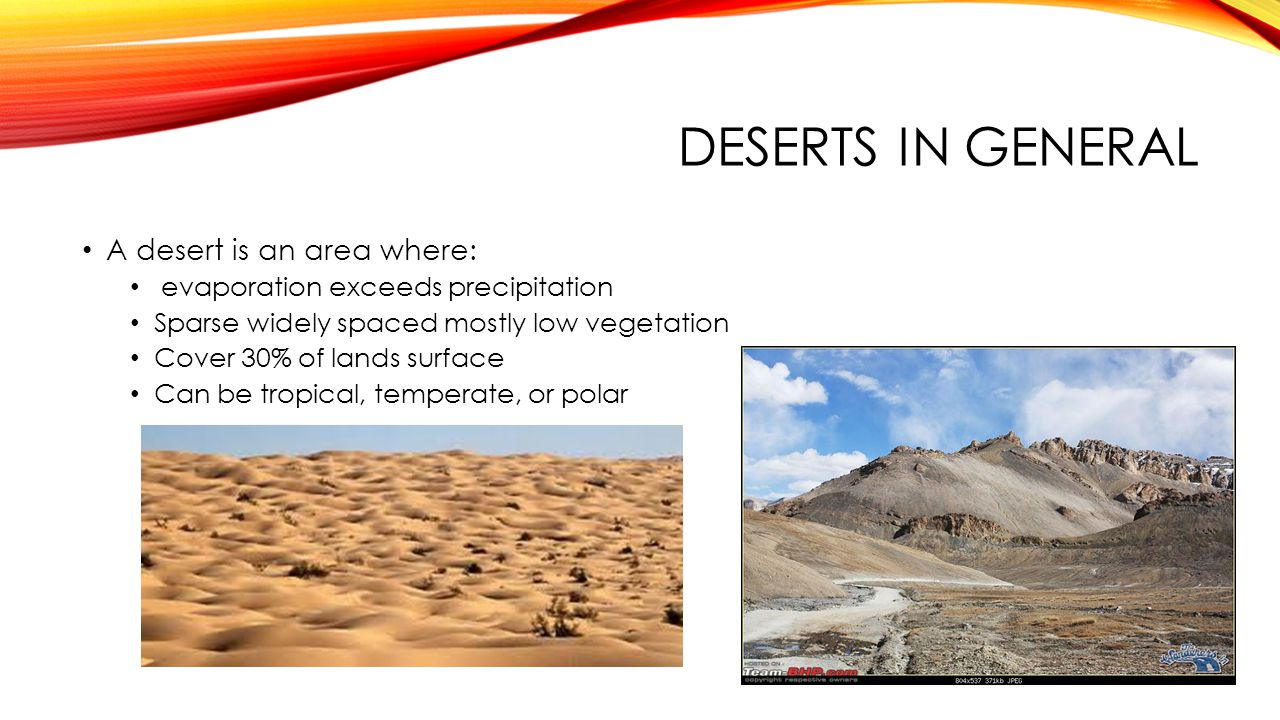 Deserts in general A desert is an area where: