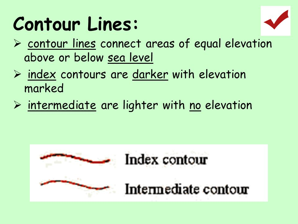 Contour Lines: contour lines connect areas of equal elevation above or below sea level. index contours are darker with elevation marked.