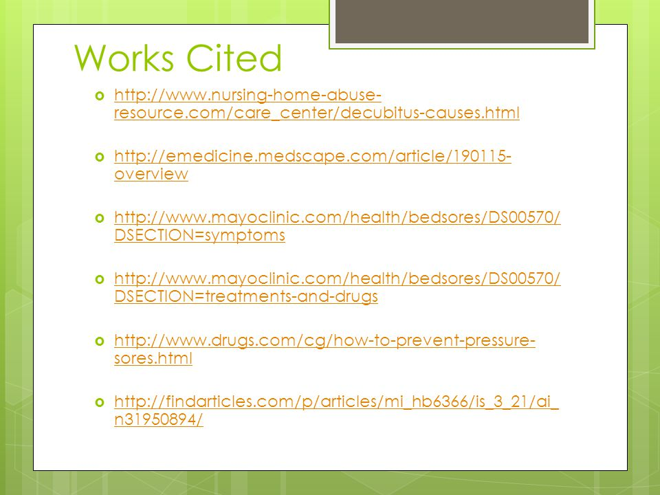 Works Cited http://www.nursing-home-abuse-resource.com/care_center/decubitus-causes.html. http://emedicine.medscape.com/article/190115-overview.