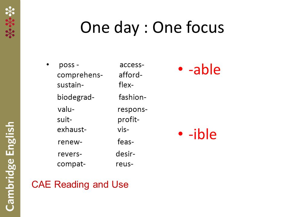 One day : One focus -able -ible CAE Reading and Use