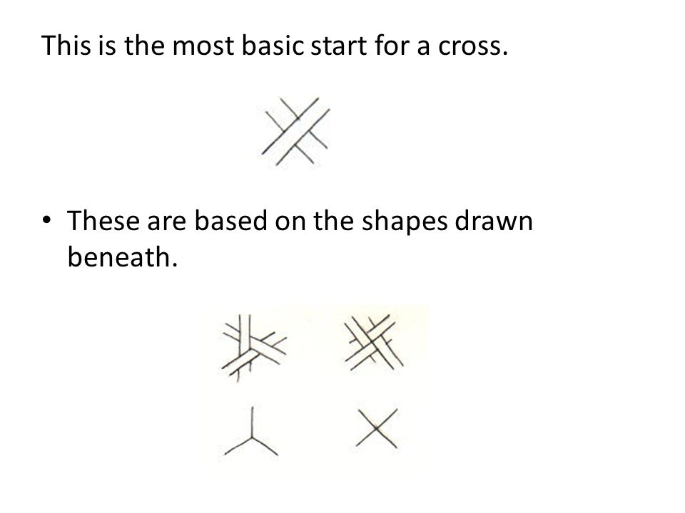 This is the most basic start for a cross.