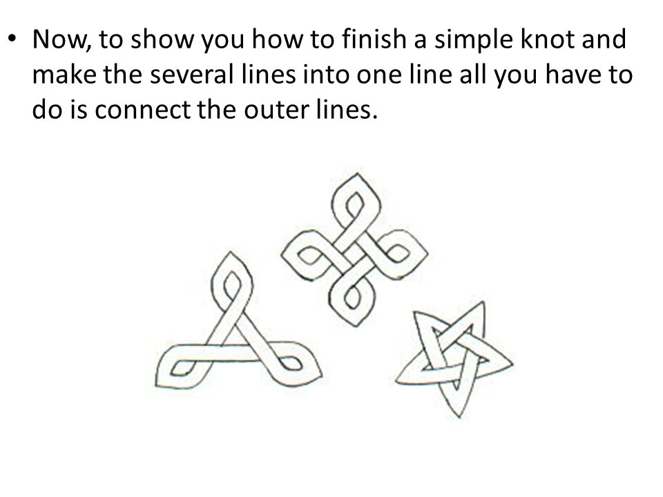 Now, to show you how to finish a simple knot and make the several lines into one line all you have to do is connect the outer lines.