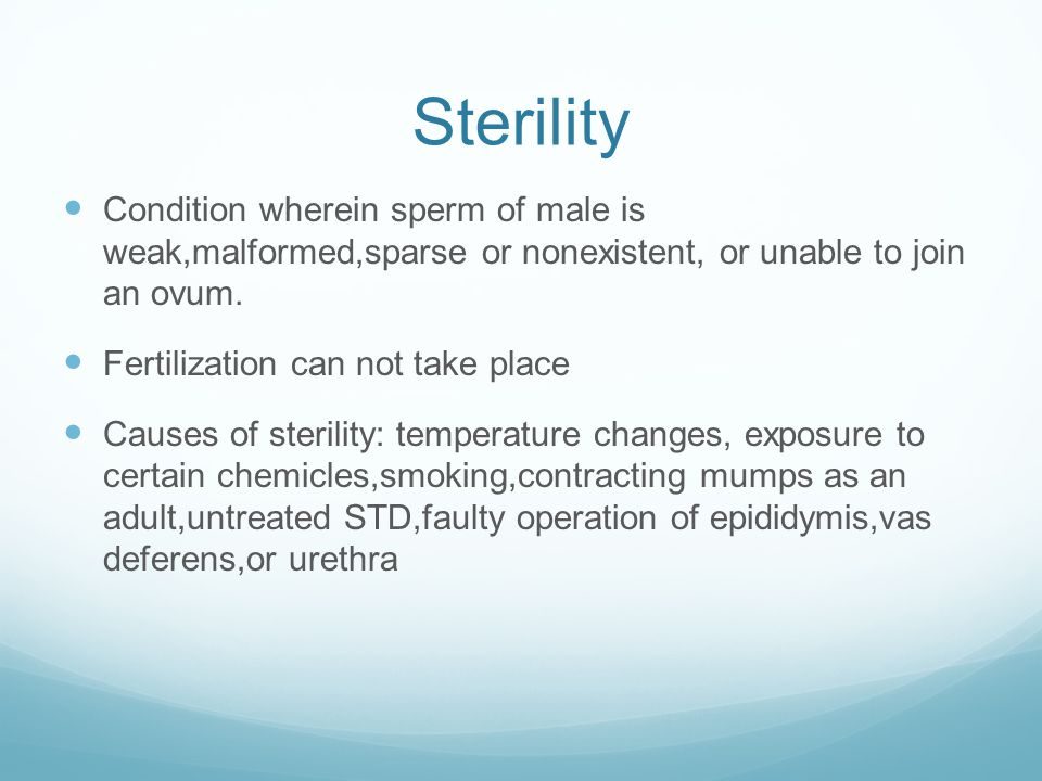 Sterility Condition wherein sperm of male is weak,malformed,sparse or nonexistent, or unable to join an ovum.