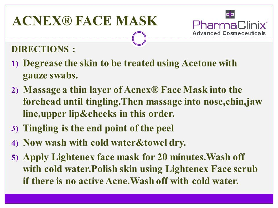 ACNEX® FACE MASK DIRECTIONS : Degrease the skin to be treated using Acetone with gauze swabs.