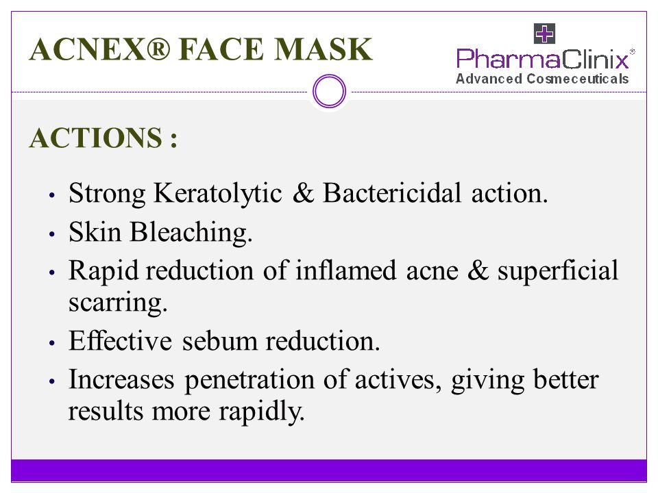 ACNEX® FACE MASK ACTIONS : Strong Keratolytic & Bactericidal action.