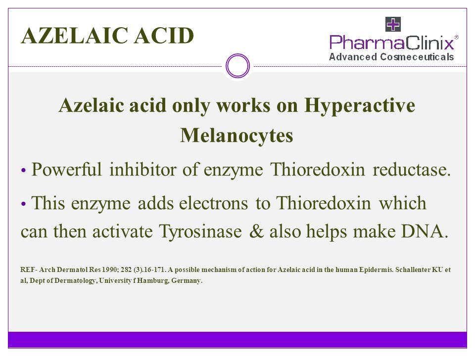 Azelaic acid only works on Hyperactive Melanocytes