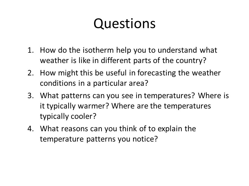 Questions How do the isotherm help you to understand what weather is like in different parts of the country