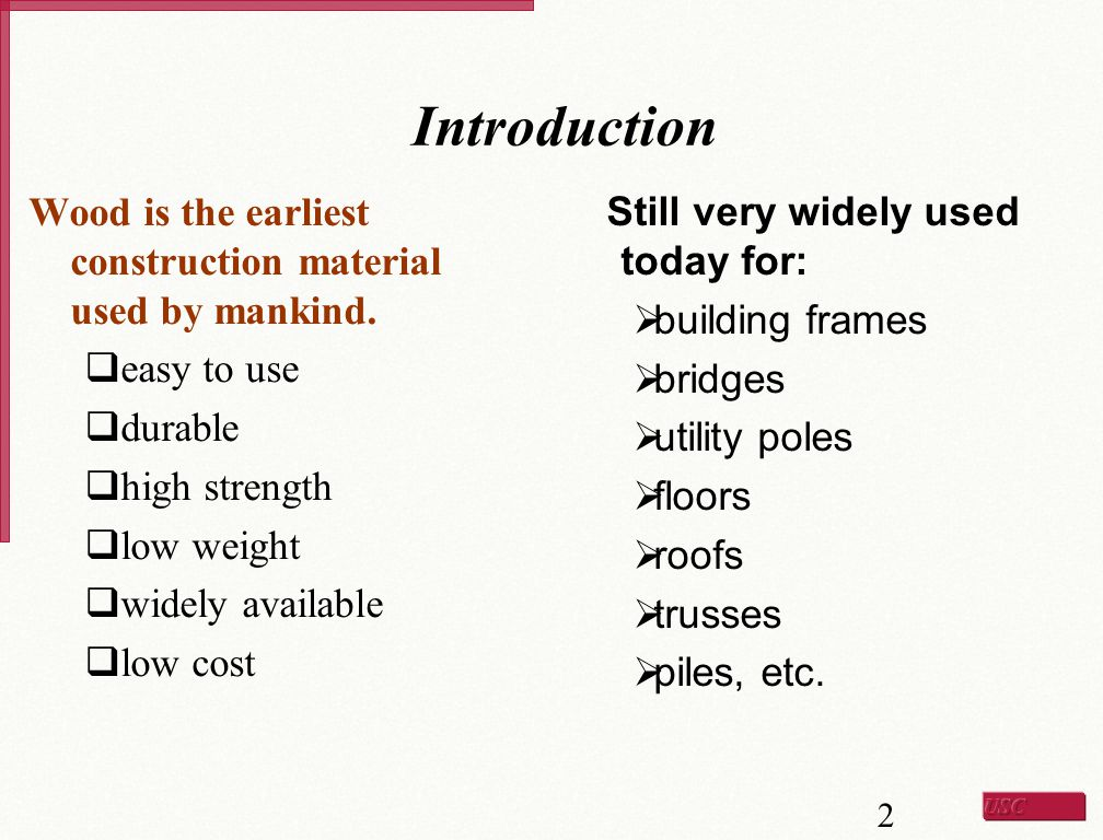 Introduction Wood is the earliest construction material used by mankind. easy to use. durable. high strength.