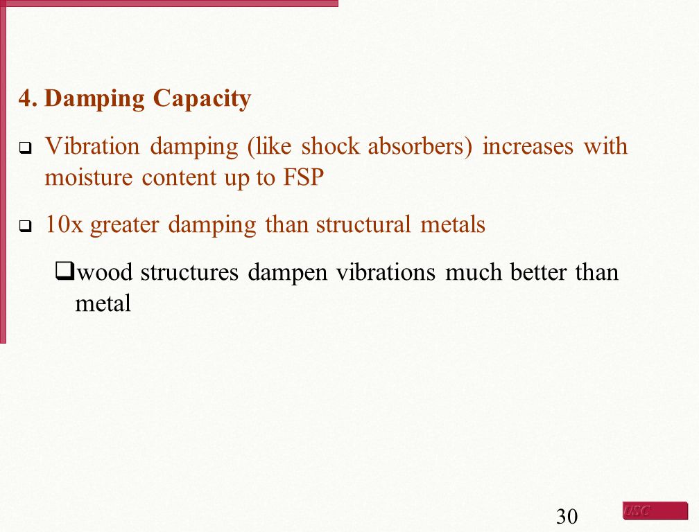 4. Damping Capacity Vibration damping (like shock absorbers) increases with moisture content up to FSP.