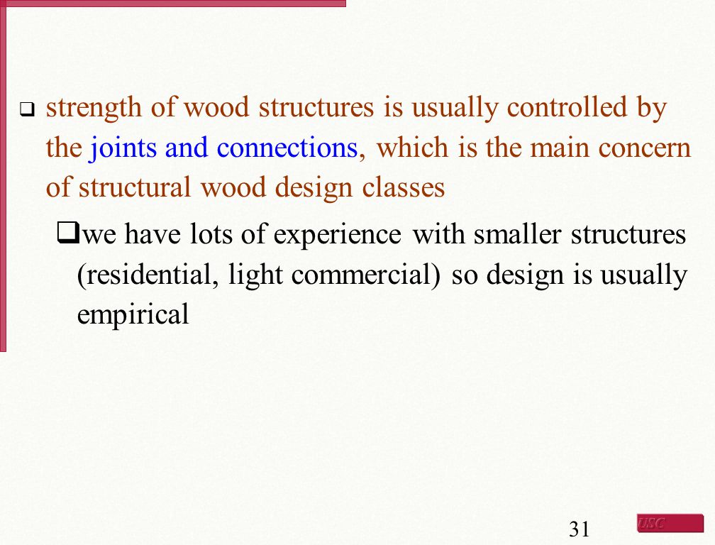 strength of wood structures is usually controlled by the joints and connections, which is the main concern of structural wood design classes