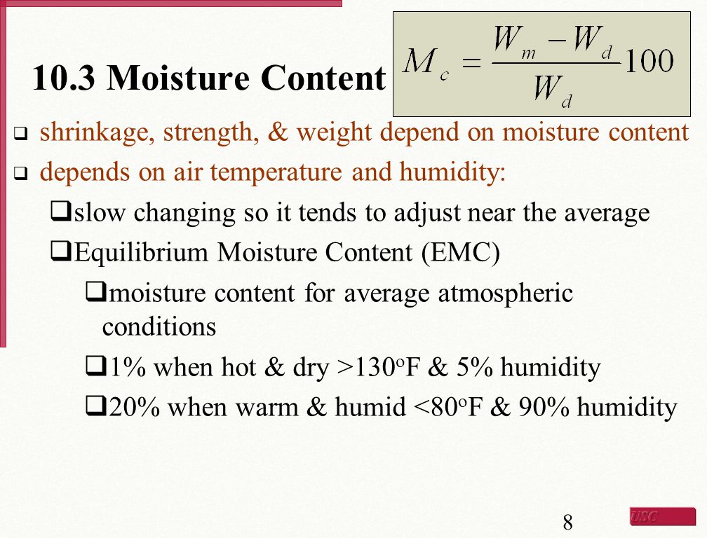 10.3 Moisture Content shrinkage, strength, & weight depend on moisture content. depends on air temperature and humidity: