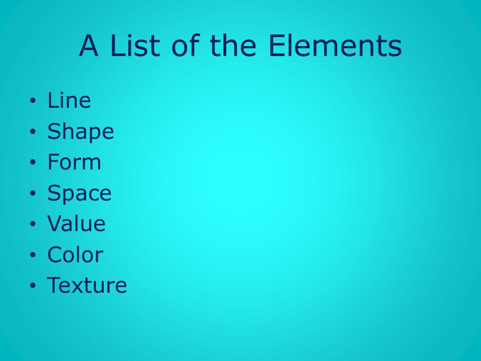 A List of the Elements Line Shape Form Space Value Color Texture