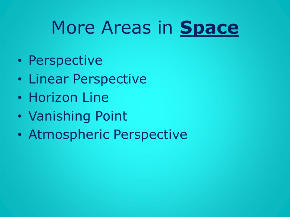 More Areas in Space Perspective Linear Perspective Horizon Line