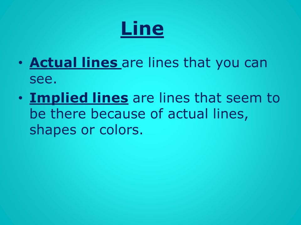 Line Actual lines are lines that you can see.