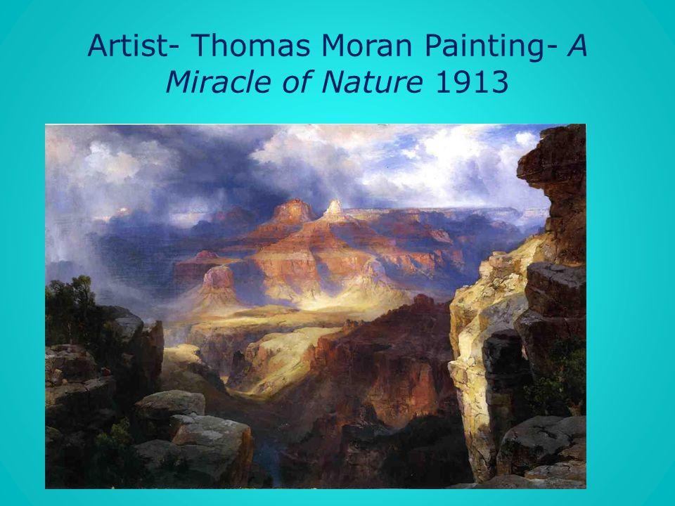 Artist- Thomas Moran Painting- A Miracle of Nature 1913