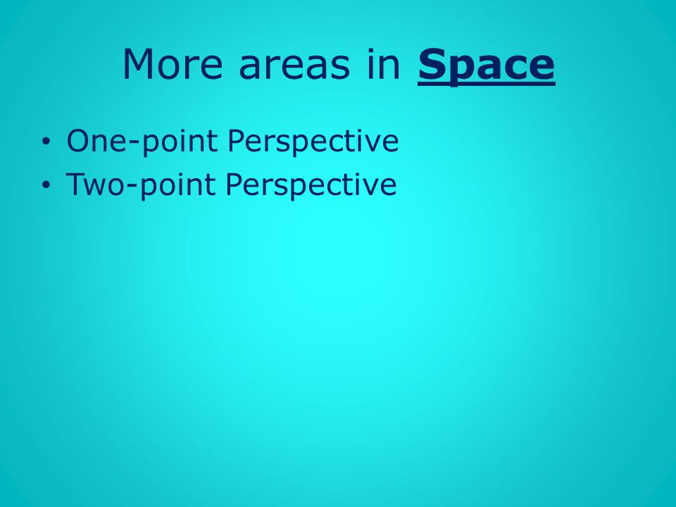 More areas in Space One-point Perspective Two-point Perspective