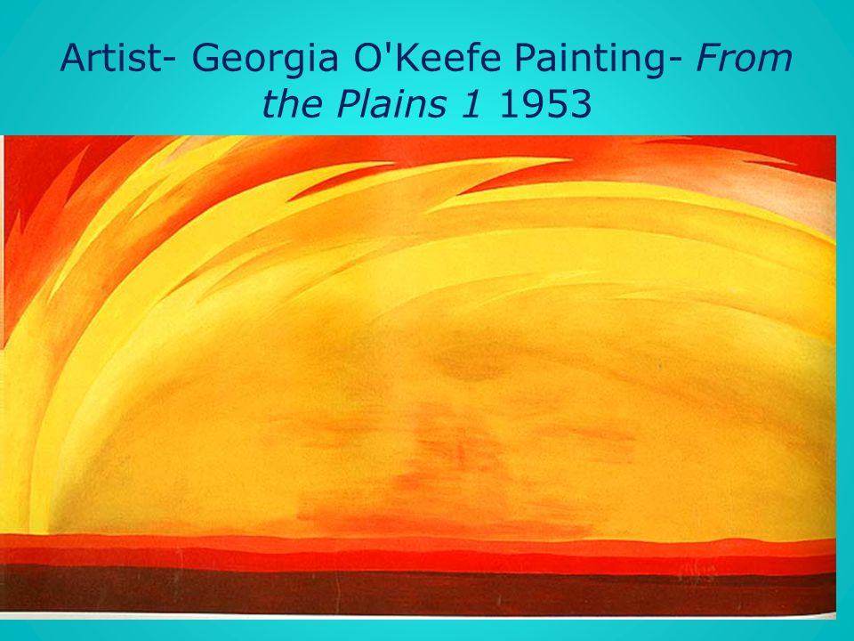 Artist- Georgia O Keefe Painting- From the Plains 1 1953