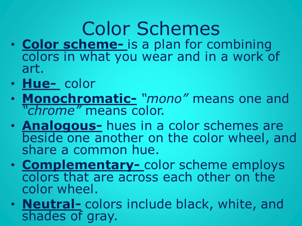 Color Schemes Color scheme- is a plan for combining colors in what you wear and in a work of art. Hue- color.